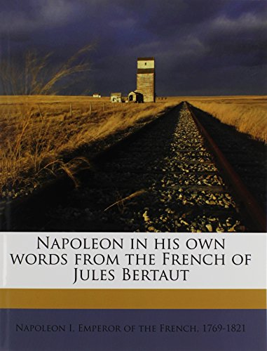 9781177496490: Napoleon in his own words from the French of Jules Bertaut