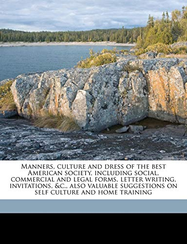 Manners, culture and dress of the best American society, including social, commercial and legal forms, letter writing, invitations, &c., also valuable suggestions on self culture and home training (1177535629) by Wells, Richard A.; Stewart, George Rippey