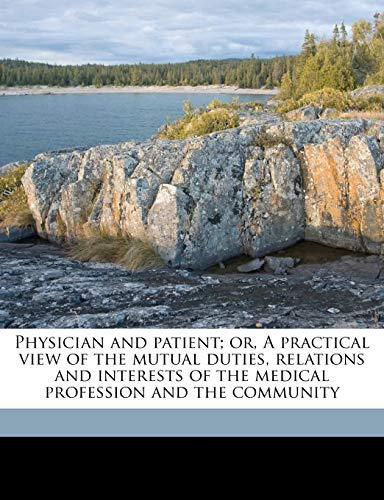 9781177541244: Physician and patient; or, A practical view of the mutual duties, relations and interests of the medical profession and the community