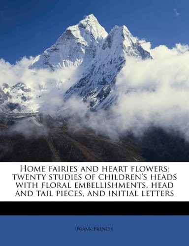 9781177561044: Home fairies and heart flowers; twenty studies of children's heads with floral embellishments, head and tail pieces, and initial letters