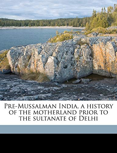 9781177566421: Pre-Mussalman India, a history of the motherland prior to the sultanate of Delhi