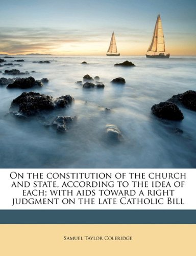 9781177585071: On the constitution of the church and state, according to the idea of each; with aids toward a right judgment on the late Catholic Bill