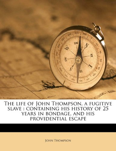9781177618038: The life of John Thompson, a fugitive slave: containing his history of 25 years in bondage, and his providential escape
