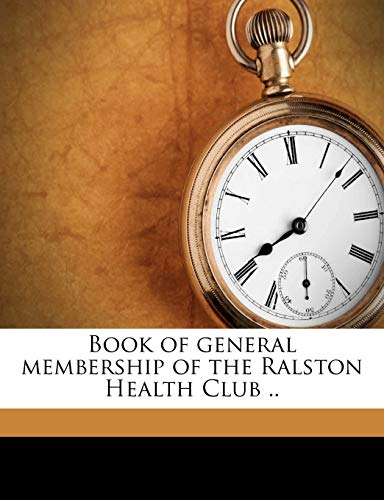 9781177625463: Book of general membership of the Ralston Health Club ..