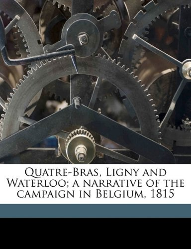 9781177638678: Quatre-Bras, Ligny and Waterloo; a narrative of the campaign in Belgium, 1815
