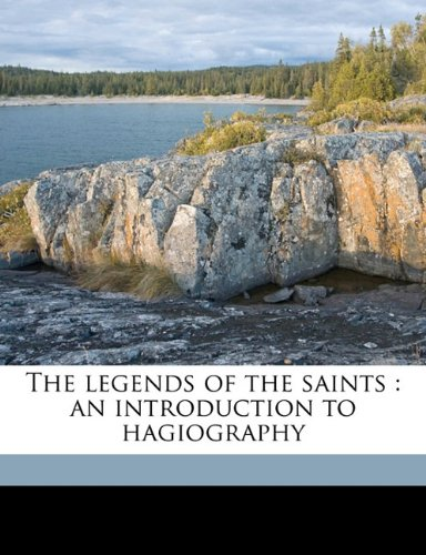 9781177641616: The legends of the saints: an introduction to hagiography