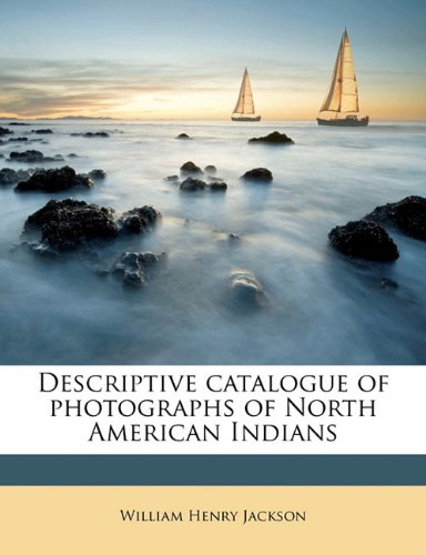 9781177660501: Descriptive catalogue of photographs of North American Indians