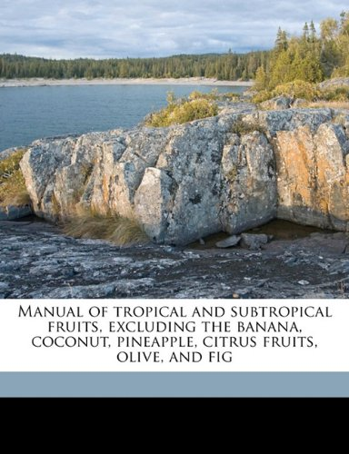 9781177667609: Manual of tropical and subtropical fruits, excluding the banana, coconut, pineapple, citrus fruits, olive, and fig