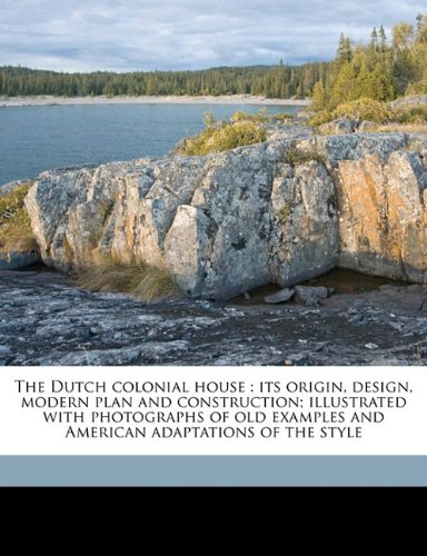 9781177679695: The Dutch colonial house: its origin, design, modern plan and construction; illustrated with photographs of old examples and American adaptations of the style