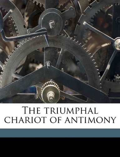 The triumphal chariot of antimony (9781177691031) by Basilius Valentinus; Theodor Kerckring; Arthur Edward Waite