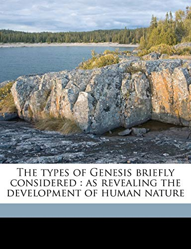 9781177691222: The types of Genesis briefly considered: as revealing the development of human nature