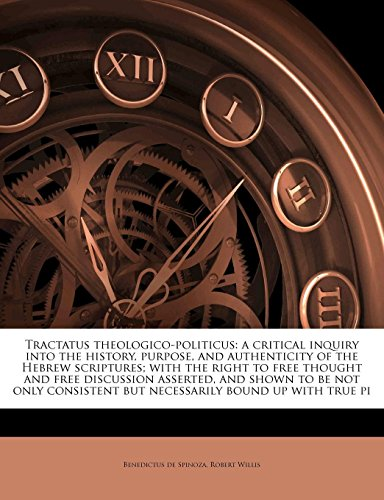 9781177691390: Tractatus theologico-politicus: a critical inquiry into the history, purpose, and authenticity of the Hebrew scriptures; with the right to free ... but necessarily bound up with true pi