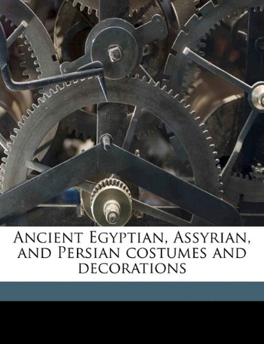 9781177711753: Ancient Egyptian, Assyrian, and Persian costumes and decorations