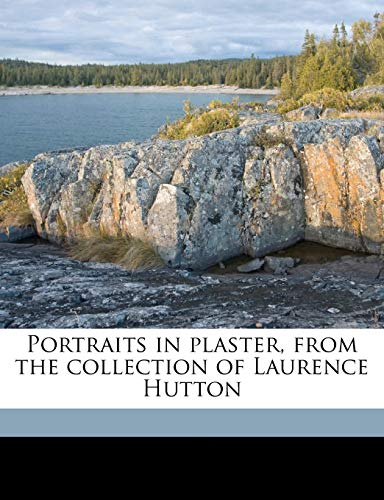 9781177723510: Portraits in plaster, from the collection of Laurence Hutton