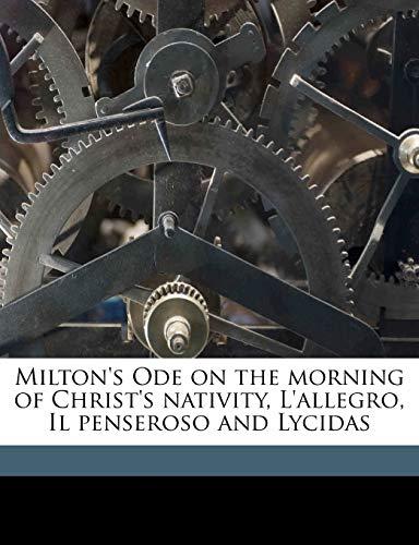 9781177734974: Milton's Ode on the morning of Christ's nativity, L'allegro, Il penseroso and Lycidas
