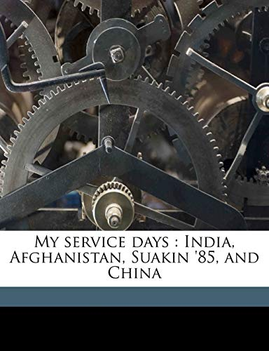 9781177736152: My service days: India, Afghanistan, Suakin '85, and China