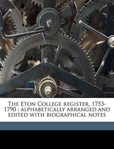 9781177746434: The Eton College register, 1753-1790: alphabetically arranged and edited with biographical notes