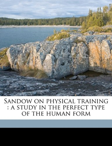 9781177756297: Sandow on physical training: a study in the perfect type of the human form