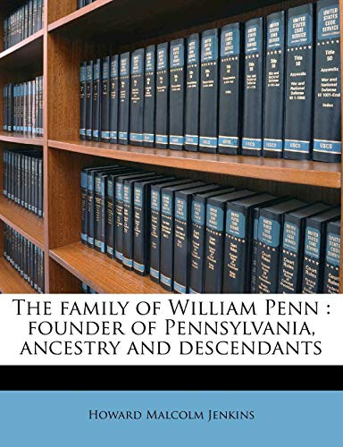 9781177779074: The family of William Penn: founder of Pennsylvania, ancestry and descendants