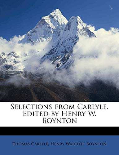 Selections from Carlyle. Edited by Henry W. Boynton (9781177801386) by Thomas Carlyle; Henry Walcott Boynton