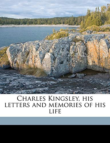 9781177828468: Charles Kingsley, his letters and memories of his life