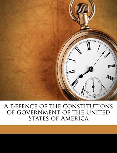 9781177834070: A defence of the constitutions of government of the United States of America Volume 1