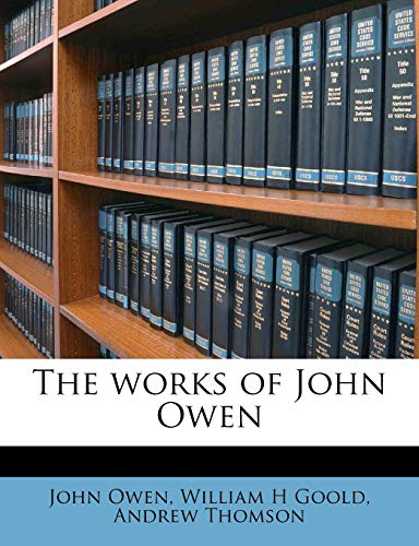 The works of John Owen Volume 12 (9781177873598) by John Owen; William H Goold; Andrew Thomson