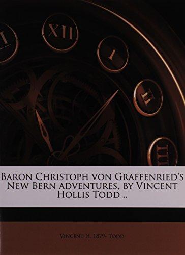9781177875745: Baron Christoph von Graffenried's New Bern adventures, by Vincent Hollis Todd ..