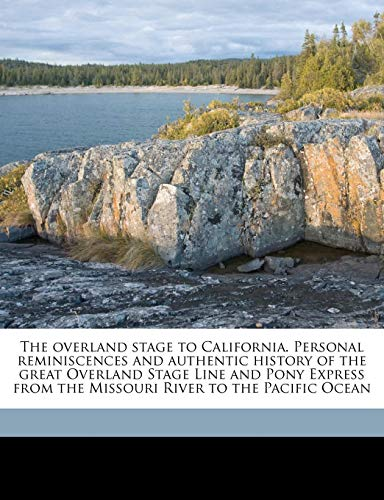 9781177894791: The overland stage to California. Personal reminiscences and authentic history of the great Overland Stage Line and Pony Express from the Missouri River to the Pacific Ocean