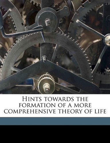 9781177908009: Hints towards the formation of a more comprehensive theory of life