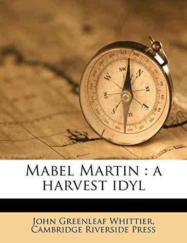 Mabel Martin a harvest idyl: John Greenleaf Whittier