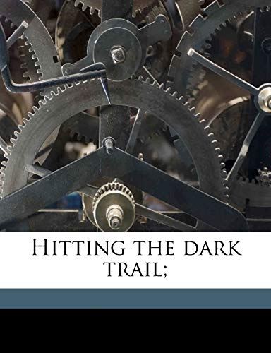Hitting the dark trail; (9781177945639) by Hawkes, Clarence