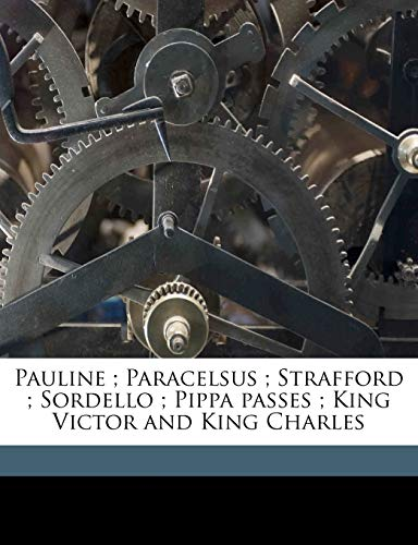 Pauline ; Paracelsus ; Strafford ; Sordello ; Pippa passes ; King Victor and King Charles Volume 2 (1177957892) by Robert Browning