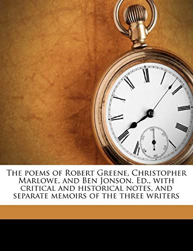 The poems of Robert Greene, Christopher Marlowe, and Ben Jonson. Ed., with critical and historical notes, and separate memoirs of the three writers (1177960079) by Robert Greene; Christopher Marlowe; Ben Jonson