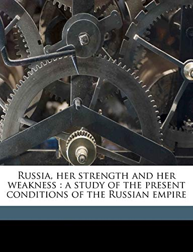 Russia, her strength and her weakness: a study of the present conditions of the Russian empire (1177964929) by Schierbrand, Wolf von