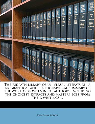 9781177967075: The Ridpath library of universal literature: a biographical and bibliographical summary of the world's most eminent authors, including the choicest ... from their writings ... Volume 22