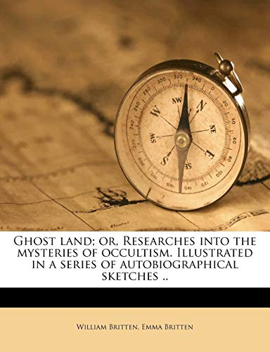 9781177967761: Ghost land; or, Researches into the mysteries of occultism. Illustrated in a series of autobiographical sketches ..