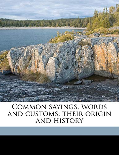 9781177975612: Common sayings, words and customs; their origin and history