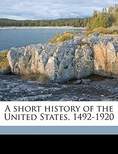 9781177984638: A short history of the United States, 1492-1920