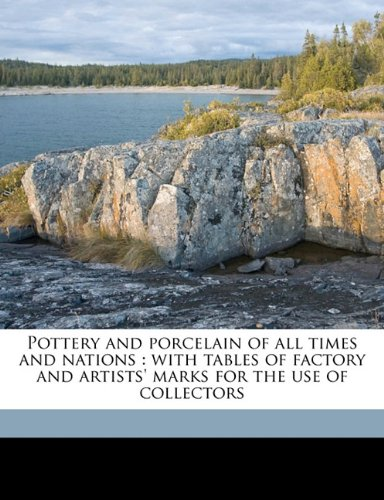 9781177991575: Pottery and porcelain of all times and nations: with tables of factory and artists' marks for the use of collectors