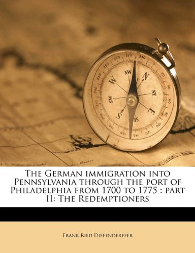 9781178013610: The German immigration into Pennsylvania through the port of Philadelphia from 1700 to 1775: part II: The Redemptioners