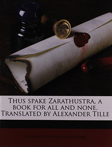 9781178016703: Thus spake Zarathustra, a book for all and none. Translated by Alexander Tille