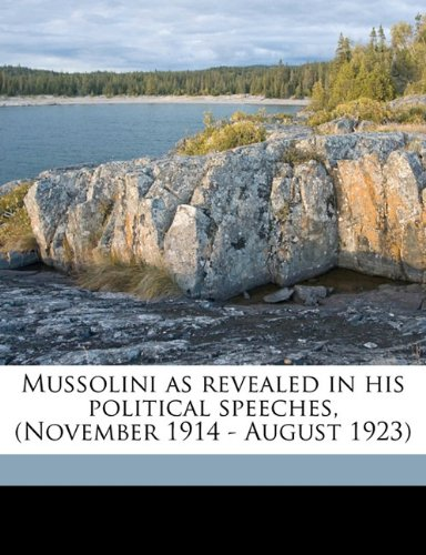 9781178024197: Mussolini as revealed in his political speeches, (November 1914 - August 1923)