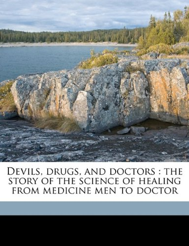 9781178031508: Devils, drugs, and doctors: the story of the science of healing from medicine men to doctor