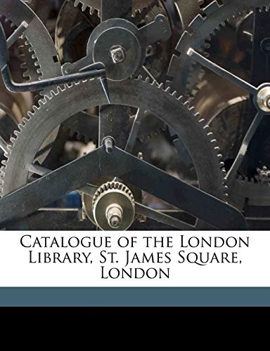 9781178080339: Catalogue of the London Library, St. James Square, London