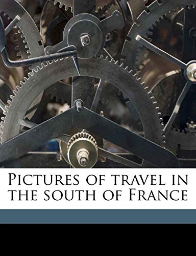 9781178097795: Pictures of travel in the south of France