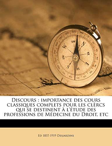 9781178108675: Discours: importance des cours classiques complets pour les clèrcs qui se destinent à l'étude des professions de Médecine du Droit, etc (French Edition)
