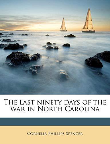 9781178118049: The last ninety days of the war in North Carolina