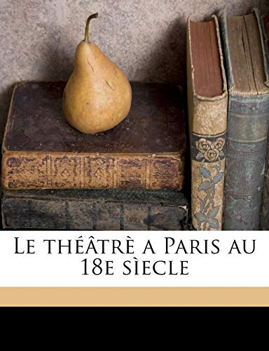 9781178121964: Le théâtrè a Paris au 18e sìecle (French Edition)