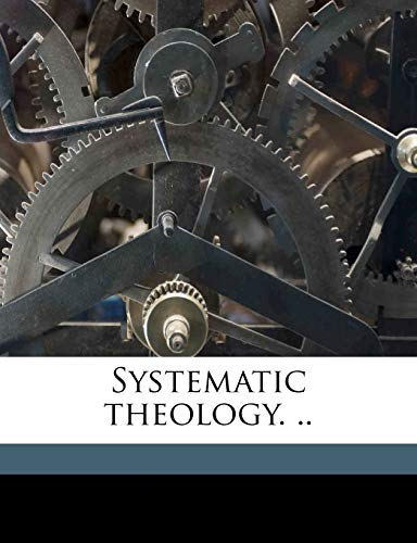 9781178141139: Systematic theology. .. Volume 1